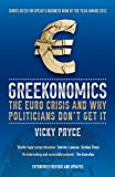 Greekonomics: The Euro crisis and why politicians don't get it Vicky Pryce