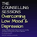 The Counselling Sessions: Overcoming Low Mood and Depression Audiobook by Louise Palmer Narrated by Sandra Garston