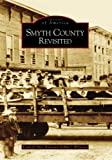 img - for Smyth County Revisited (VA) (Images of America) book / textbook / text book