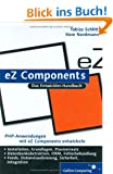 eZ Components: Installation, Grundlagen, Praxis.: Installation, Grundlagen, Praxis. Inkl. Einfhrung in die MVC-Architektur (Galileo Computing)