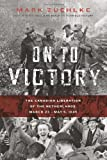 On to Victory: The Canadian Liberation of the Netherlands, March 23-May 5, 1945 (Canadian Battle)