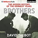 Brothers: The Hidden History of the Kennedy Years (       UNABRIDGED) by David Talbot Narrated by Mel Foster
