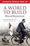 David Kynaston Austerity Britain: A World to Build