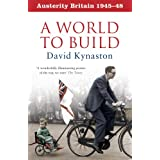 Austerity Britain: A World to Buildby David Kynaston