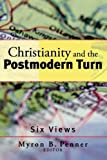 Christianity And The Postmodern Turn: Six Views (1587431084) by PENNER, MYRON