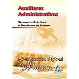 Auxiliares Administrativos De La Administración Regional De Murcia. Supuestos Prácticos Y Simulacros De Examen...
