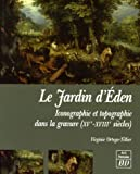 Le Jardin d'Eden : Iconographie et topographie dans la gravure (XVe-XVIIIe sicles)