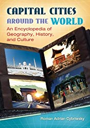 Capital Cities around the World- An Encyclopedia of Geography, History, and Culture- An Encyclopedia of Geography, History, and Culture