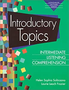 Introductory Topics: Intermediate Listening Comprehension  by Helen Solorzano