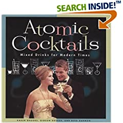 Atomic Cocktails: Mixed Drinks for Modern Times