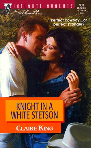 Knight In A White Stetson  (Way Out West) (Silhouette Intimate Moments, 930), CLAIRE KING