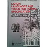 Larch: Languages and Tools for Formal Specification (Monographs in Computer Science) ~ John Guttag