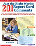 Inc. Scholastic Just the Right Words: 201 Report Card Comments: Short Narrative Comments, Word Lists, and Sentence Starters That Cover Any Situation, Let Parents Know