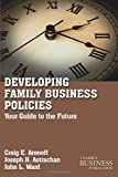 Developing Family Business Policies: Your Guide to the Future (A Family Business Publication)