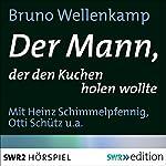 Der Mann, der den Kuchen holen wollte | Bruno Wellenkamp