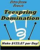 Make Money Online Start a T-Shirt Business Teespring Domination 4 Steps to Easy Profits