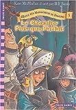 echange, troc Kate Mcmullan - L'école des massacreurs de dragons, tome 5 : Le Chevalier Plus-que-parfait