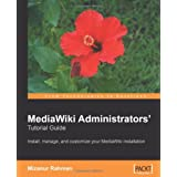 "MediaWiki Administrators' Tutorial Guide: Install, manage, and customize your MediaWiki installationvon ""Mizanur Rahman"""