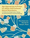 Age Appropriate Activities for Adults with Profound Mental Retardation: A Collaborative Design by Music Therapy, Occupational Therapy and Speech Patho