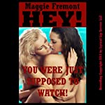 Hey! You Were Just Supposed to Watch!: A Barely Legal FFM Threesome Sex Erotica Story (Maggie's Multiples) | Maggie Fremont