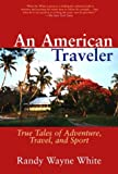 An American Traveler: True Tales of Adventure, Travel, and Sport (1592280331) by Randy Wayne White