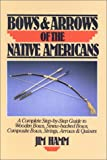 img - for Bows & Arrows of the Native Americans: A Complete Step-by-Step Guide to Wooden Bows, Sinew-backed Bows, Composite Bows, Strings, Arrows & Quivers book / textbook / text book
