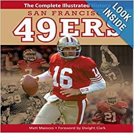 San Francisco 49ers: The Complete Illustrated History by Matt Maiocco and Dwight Clark