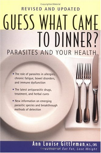 Guess What Came to Dinner?: Parasites and Your Health, Ann Louise Gittleman
