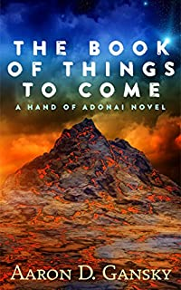 The Book Of Things To Come: Be Careful What You Create - It May Kill You. by Aaron D. Gansky ebook deal