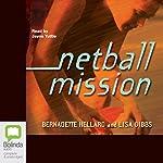 Netball Mission | Bernadette Hellard,Lisa Gibbs