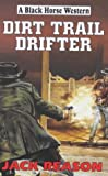 img - for Dirt Trail Drifter (Black Horse Western) book / textbook / text book