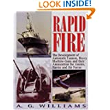 Rapid Fire: The Development of Automatic Cannon, Heavy Machine-Guns and Their Ammunition for Armies, Navies and...