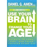 img - for Use Your Brain to Change Your Age: Secrets to Look, Feel, and Think Younger Every Day (Paperback) - Common book / textbook / text book