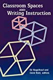 Classroom Spaces and Writing Instruction (Research and Teaching in Rhetoric and Composition)