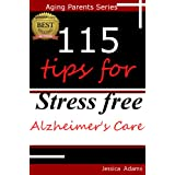 115 Tips for Stress Free Alzheimer's Careby Jessica Adams