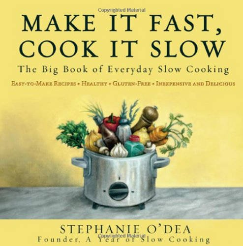 Make It Fast, Cook It Slow: The Big Book of Everyday Slow Cooking (The Big Slow Cooker Book compare prices)