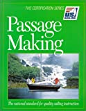 Passage Making: The National Standard for Quality Sailing Instruction (The Certification Series) (U.S. Sailing Certification)