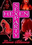 Hexen Sexparty 3: Hexen im Dorf!: von Luna Blanca