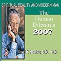 Spiritual Reality and Modern Man: The Human Dilemma  by David R. Hawkins Narrated by David R. Hawkins