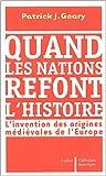 echange, troc Patrick-J Geary - Quand les nations refont l'histoire : L'invention des origines médiévales de l'Europe