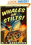 Whales on Stilts: M. T. Anderson's Thrilling Tales