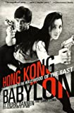 Hong Kong Babylon: An Insider's Guide to the Hollywood of the East (0786883596) by Barry Long