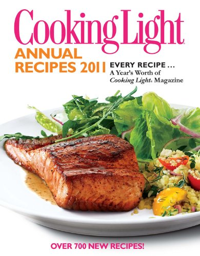 Cooking Light Annual Recipes 2011: Every Recipe...A Year's Worth of Cooking Light Magazine