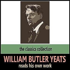 William Butler Yeats Reads His Own Work Audiobook