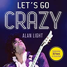 Let's Go Crazy: Prince and the Making of Purple Rain (       UNABRIDGED) by Alan Light Narrated by Fred Berman