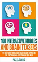 Riddles: 100 Interactive Riddles and Brain teasers: The Best Short Riddles and Brainteasers With Clues for Stretching and Entertaining your Mind (Riddles ... puzzles, puzzles & games) (English Edition)