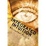 Integrated Intuition: A Comprehensive Guide to Psychic Development ~ Rhiannon Paille