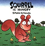 Squirrel Is Hungry (0374371717) by Kitamura, Satoshi