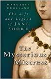 The Mysterious Mistress: The Life and Legend of Jane Shore (075093851X) by Crosland, Margaret