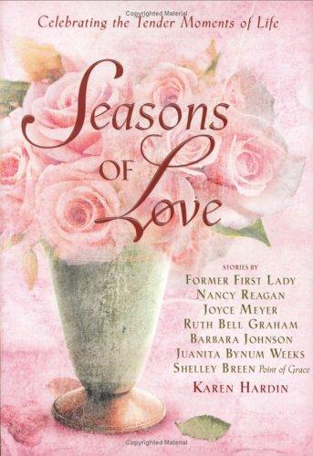 Seasons of Love: Celebrating the Tender Moments of Life (Seasons of Life Series), Karen Hardin